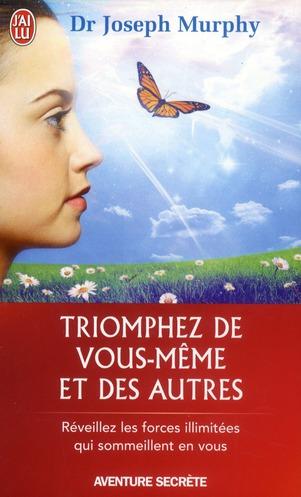 TRIOMPHEZ DE VOUS-MEME ET DES AUTRES