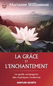 LA GRACE ET L'ENCHANTEMENT - GARDER ESPOIR, PARDONNER ET ACCOMPLIR DES MIRACLES