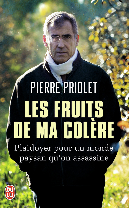 LES FRUITS DE MA COLERE - PLAIDOYER POUR UN MONDE PAYSAN QU'ON ASSASSINE