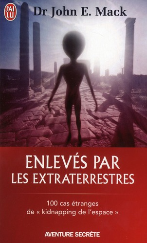 """ENLEVE PAR DES EXTRATERRESTRES - 100 CAS ETRANGES DE """"KIDNAPPING DE L'ES"""