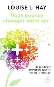 VOUS POUVEZ CHANGER VOTRE VIE ! - LE POUVOIR DES AFFIRMATIONS ET LEUR VISUALISATION