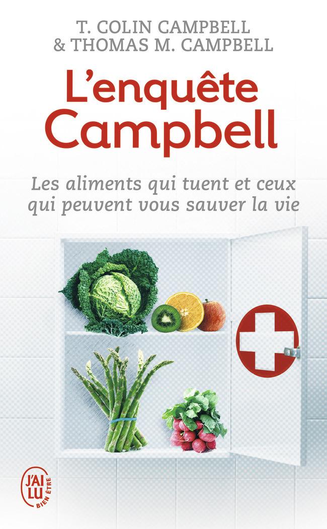 L'ENQUETE CAMPBELL - BIEN-ETRE - T10674 - LES ALIMENTS QUI TUENT ET CEUX QUI PEUVENT VOUS SAUVER LA