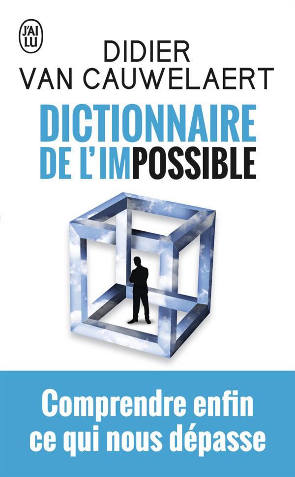 DICTIONNAIRE DE L'IMPOSSIBLE - COMPRENDRE ENFIN CE QUI NOUS DEPASSE