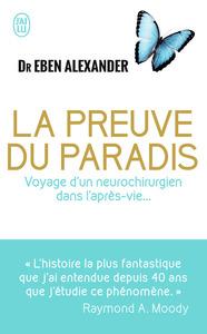 LA PREUVE DU PARADIS - DOCUMENT - T10850 - VOYAGE D'UN NEUROCHIRURGIEN DANS L'APRES-VIE