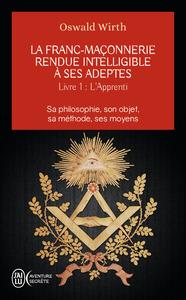 L'APPRENTI - LA FRANC-MACONNERIE RENDUE INTELLIGIBLE A SES ADEPTES - T1 - SA PHILOSOPHIE, SON OBJET,
