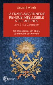 LE COMPAGNON - LA FRANC-MACONNERIE RENDUE INTELLIGIBLE A SES ADEPTES - T2 - SA PHILOSOPHIE, SON OBJE