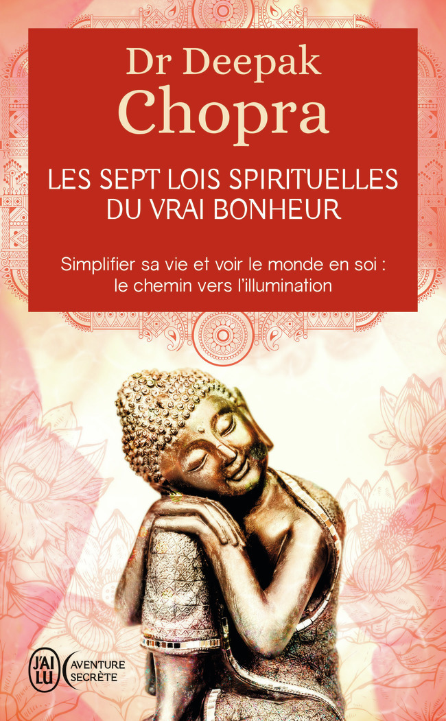 LES SEPT LOIS SPIRITUELLES DU VRAI BONHEUR - SIMPLIFIER SA VIE ET VOIR LE MONDE EN SOI : LE CHEMIN V