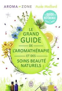 LE GRAND GUIDE DE L'AROMATHERAPIE ET DES SOINS BEAUTE NATURELS