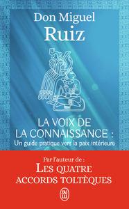 LA VOIX DE LA CONNAISSANCE - UN LIVRE DE SAGESSE TOLTEQUE. UN GUIDE PRATIQUE VERS LA PAIX INTERIEURE