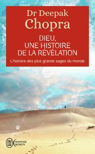 DIEU : UNE HISTOIRE DE LA REVELATION - L'HISTOIRE DES PLUS GRANDS SAGES DU MONDE
