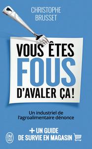 VOUS ETES FOUS D'AVALER CA! - DOCUMENT - T11528 - UN INDUSTRIEL DE L'AGROALIMENTAIRE DENONCE