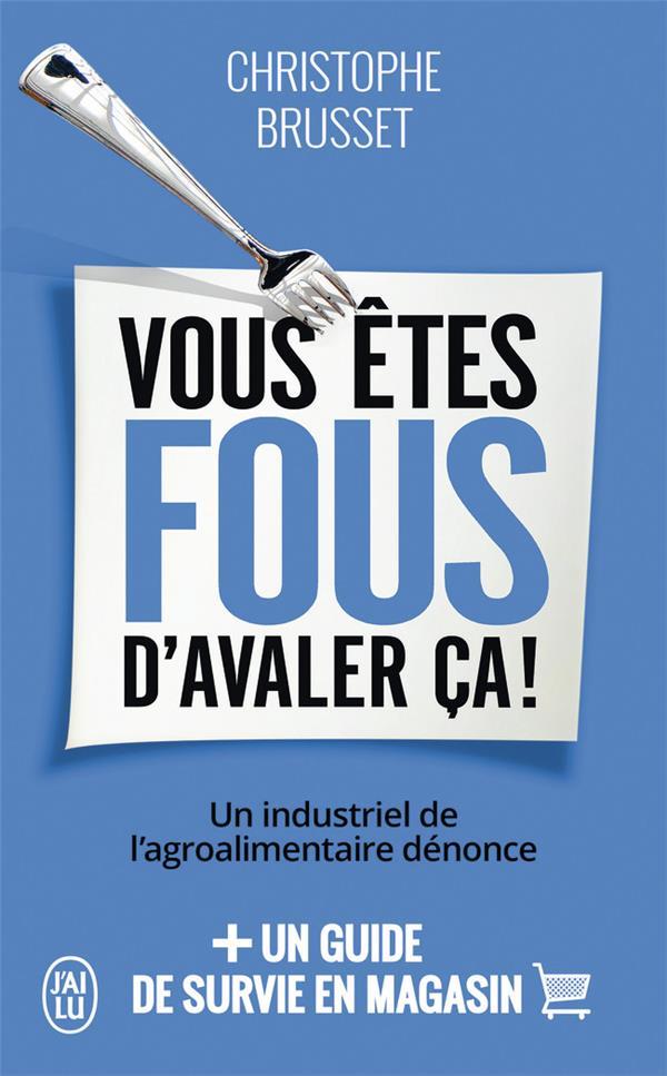 VOUS ETES FOUS D'AVALER CA! - UN INDUSTRIEL DE L'AGROALIMENTAIRE DENONCE