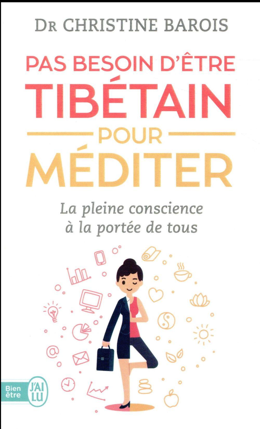 PAS BESOIN D'ETRE TIBETAIN POUR MEDITER - LA PLEINE CONSCIENCE A LA PORTEE DE TOUS