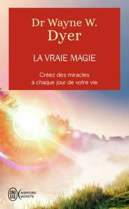 LA VRAIE MAGIE - AVENTURE SECRETE - T11680 - CREER DES MIRACLES A CHAQUE JOUR DE VOTRE VIE