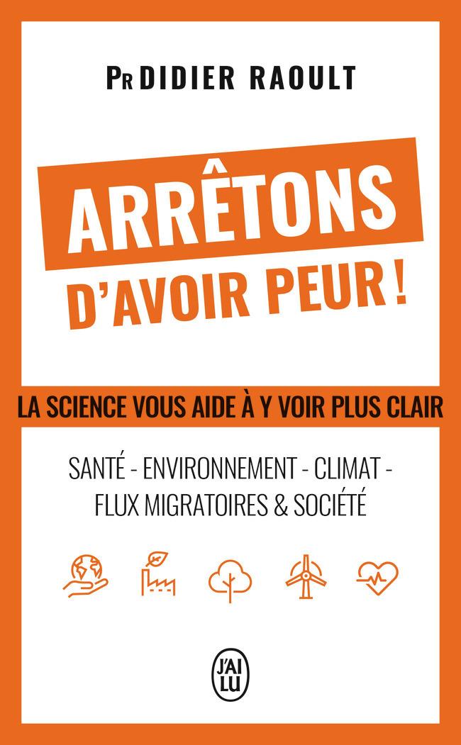 ARRETONS D'AVOIR PEUR ! - LA SCIENCE VOUS AIDE A Y VOIR PLUS CLAIR : SANTE - ENVIRONNEMENT - CLIMAT