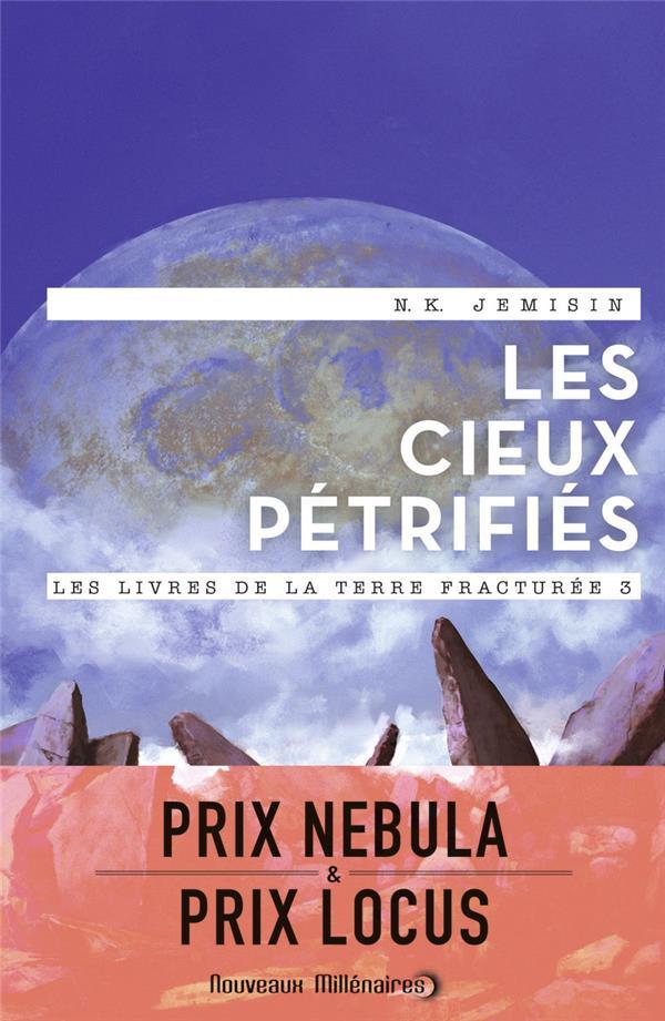 LES CIEUX PETRIFIES - LES LIVRES DE LA TERRE FRACTUREE - T3