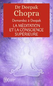DEMANDEZ A DEEPAK - LA MEDITATION ET LA CONSCIENCE SUPERIEURE