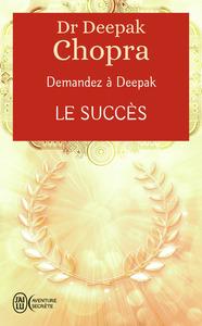 LE SUCCES - DEMANDEZ A DEEPAK - T06 - COMPRENDRE LES LOIS DU SUCCES ET DE L'ATTRACTION
