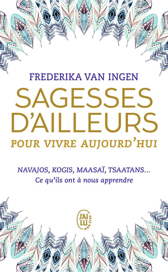 SAGESSES D'AILLEURS POUR VIVRE AUJOURD'HUI - NAVAJOS, KOGIS, MAASAI, TSAATANS... CE QU'ILS ONT A NOU