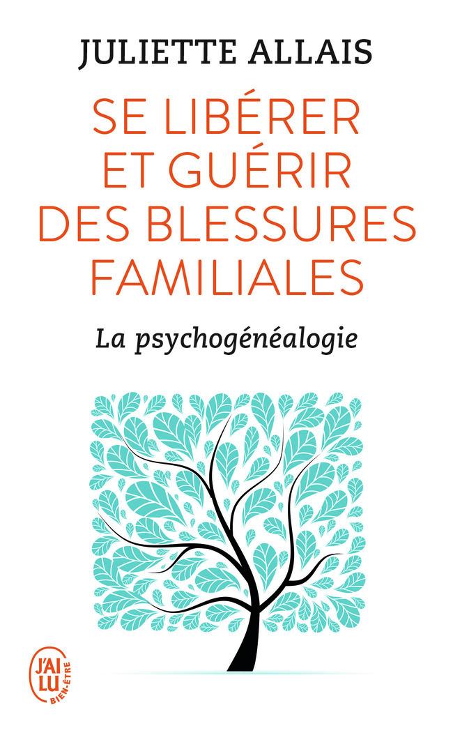 SE LIBERER ET GUERIR DES BLESSURES FAMILIALES - LA PSYCHOGENEALOGIE