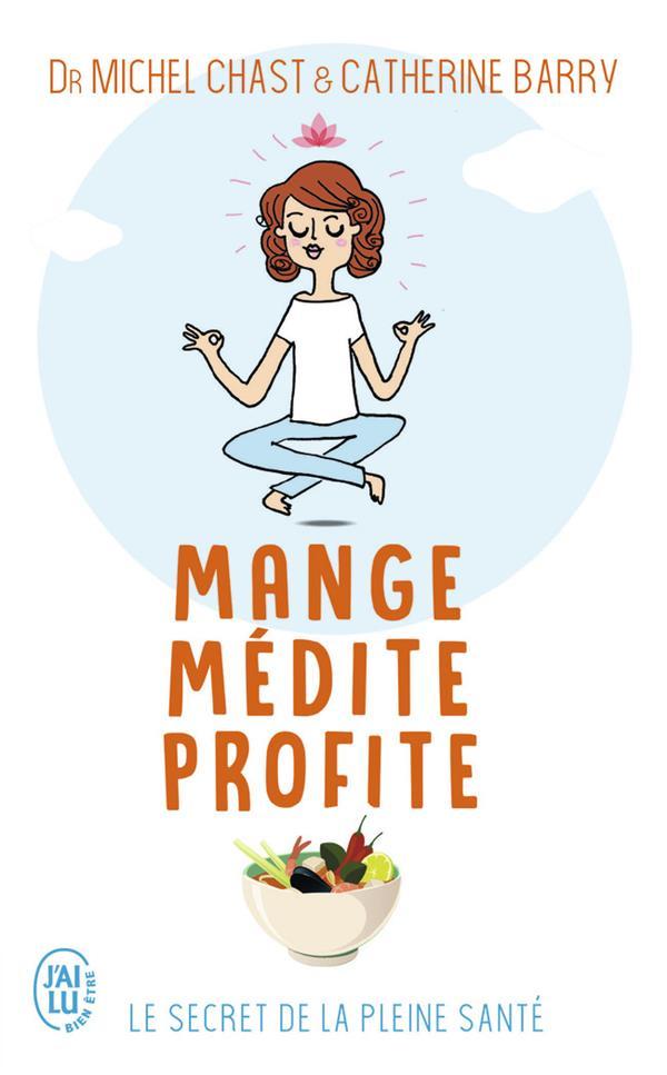 MANGE, MEDITE, PROFITE - LE SECRET DE LA PLEINE SANTE