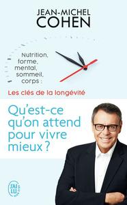SANTE - QU'EST-CE QU'ON ATTEND POUR VIVRE MIEUX? - LES CLES DE LA LONGEVITE