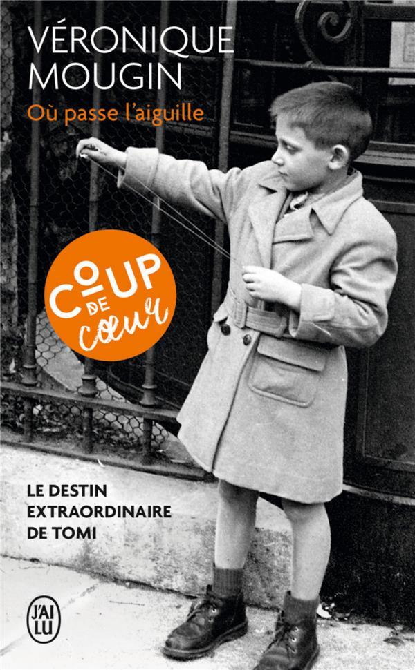 OU PASSE L'AIGUILLE - LE DESTIN EXTRAORDINAIRE DE TOMI