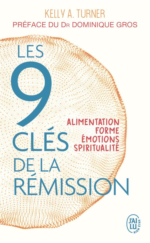 SANTE - LES 9 CLES DE LA REMISSION - ALIMENTATION, FORME, EMOTIONS, SPIRITUALITE