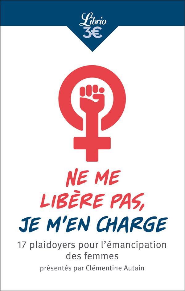 IDEES - NE ME LIBERE PAS, JE M'EN CHARGE - PLAIDOYERS POUR L'EMANCIPATION DES FEMMES