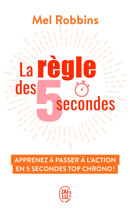 LA REGLE DES 5 SECONDES - APPRENEZ A PASSER A L'ACTION EN 5 SECONDES TOP CHRONO !