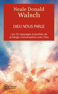 DIEU NOUS PARLE - LES 25 MESSAGES ESSENTIELS DE LA TRILOGIE BEST-SELLER CONVERSATIONS AVEC DIEU