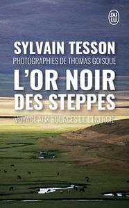 L'OR NOIR DES STEPPES : VOYAGE AUX SOURCES DE L'ENERGIE