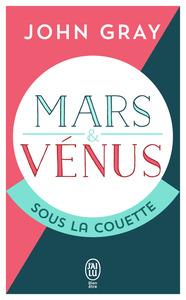 MARS & VENUS - MARS ET VENUS SOUS LA COUETTE - POUR QUE LA PASSION RESISTE AU TEMPS