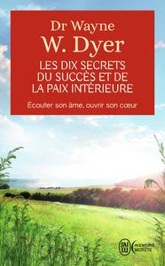 LES DIX SECRETS DU SUCCES ET DE LA PAIX INTERIEURE