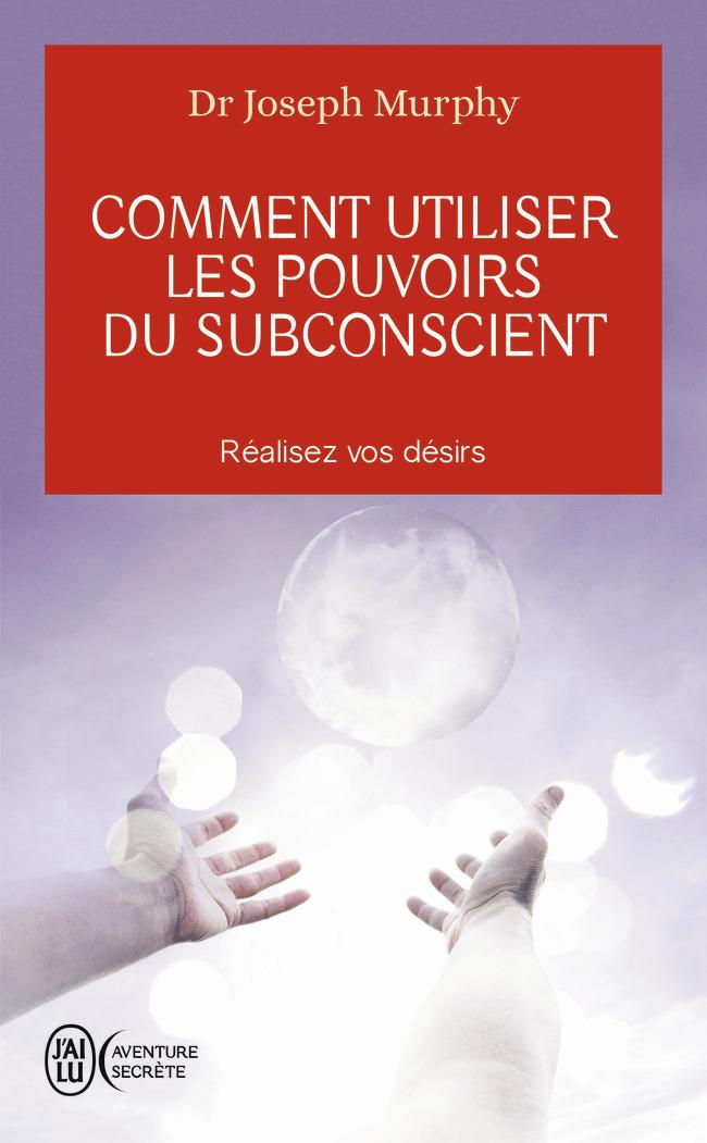 COMMENT UTILISER LES POUVOIRS DU SUBCONSCIENT - AVENTURE SECRETE - T2879 - REALISEZ VOS DESIRS