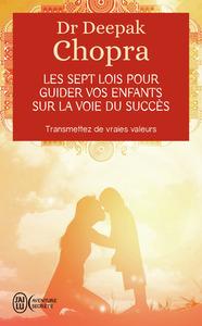 LES SEPT LOIS POUR GUIDER VOS ENFANTS SUR LA VOIE DU SUCCES - TRANSMETTEZ DE VRAIES VALEURS