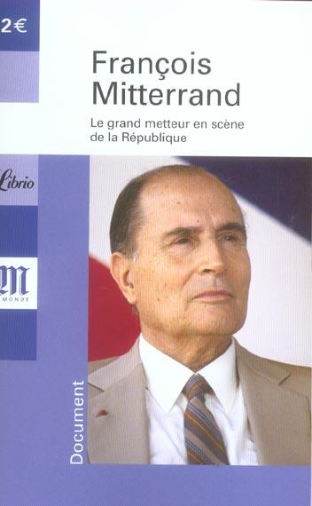 FRANCOIS MITTERAND, LE GRAND METTEUR EN SCENE DE LA REPUBLIQUE