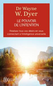 LE POUVOIR DE L'INTENTION - APPRENDRE A CO-CREER LE MONDE A VOTRE FACON