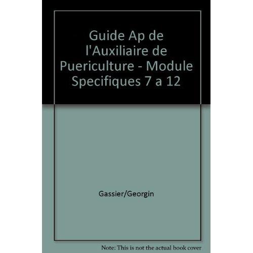 GUIDE AP DE L'AUXILIAIRE DE PUERICULTURE - MODULE SPECIFIQUES 7 A 12