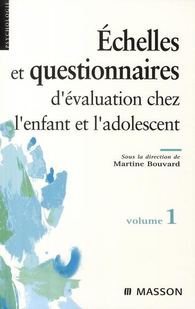ECHELLES ET QUESTIONNAIRES D'EVALUATION CHEZ L'ENFANT ET L'ADOLESCENT. VOLUME 1