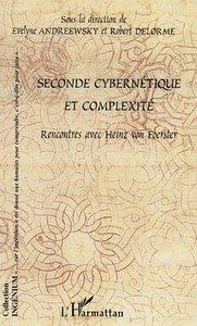 SECONDE CYBERNETIQUE ET COMPLEXITE - RENCONTRES AVEC HEINZ VON FOERSTER