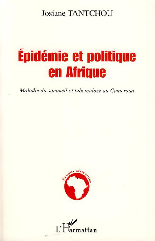 EPIDEMIE ET POLITIQUE EN AFRIQUE - MALADIE DU SOMMEIL ET TUBERCULOSE AU CAMEROUN