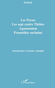 Les Perses, Les sept contre Thèbes, Agamemnon, Prométhée enchaîné