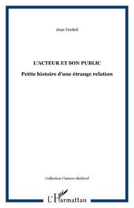 ACTEUR ET SON PUBLIC PETITE HISTOIRE D'UNE ETRANGE RELATION