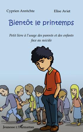 BIENTOT LE PRINTEMPS PETIT LIVRE A L'USAGE DES PARENTS ET DES ENFANTS FACE AU SUICIDE