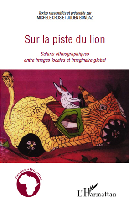 XXSUR LA PISTE DU LION SAFARIS ETHNOGRAPHIQUES ENTRE IMAGES LOCALES ET IMAGINAIRE GLOBAL