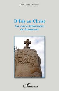 D'ISIS AU CHRIST AUX SOURCES HELLENISTIQUES DU CHRISTIANISME