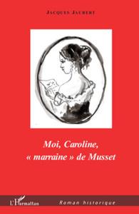 """Moi, Caroline, """"marraine"""" de Musset"""
