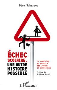ECHEC SCOLAIRE, UNE AUTRE HISTOIRE POSSIBLE - LE COACHING AU SERVICE DES JEUNES EN DIFFICULTE