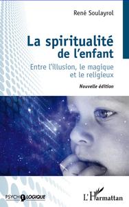 SPIRITUALITE DE L'ENFANT (NVLLE ED) ENTRE L'ILLUSION LE MAGIQUE ET LE RELIGIEUX